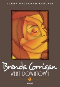 Brenda Corrigan Went Downtown a Novel by Donna Kaulkin